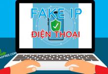 Fake IP kiếm tiền cho điện thoại Android và Iphone IOS