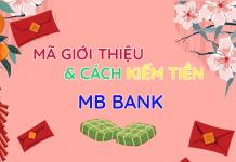 Mã chia sẻ MB Bank là gì cách nhập mã giới thiệu và kiếm tiền trên MB Bank cũng như app MBBank như thế nào bạn tham khảo kiếm tiền online nhé.