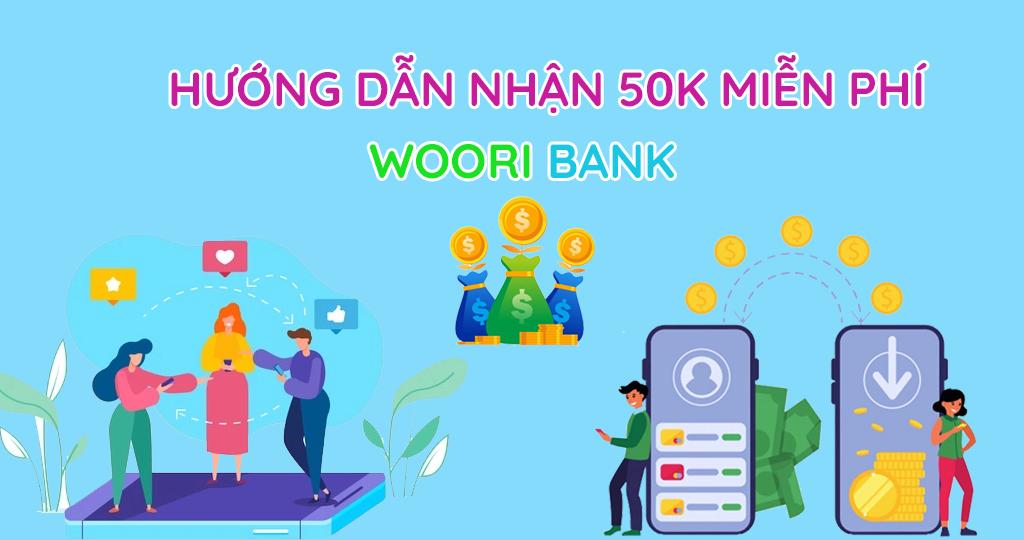 Woori bank cách nhận 50K miễn phí và kiếm tiền với Woori Bank
